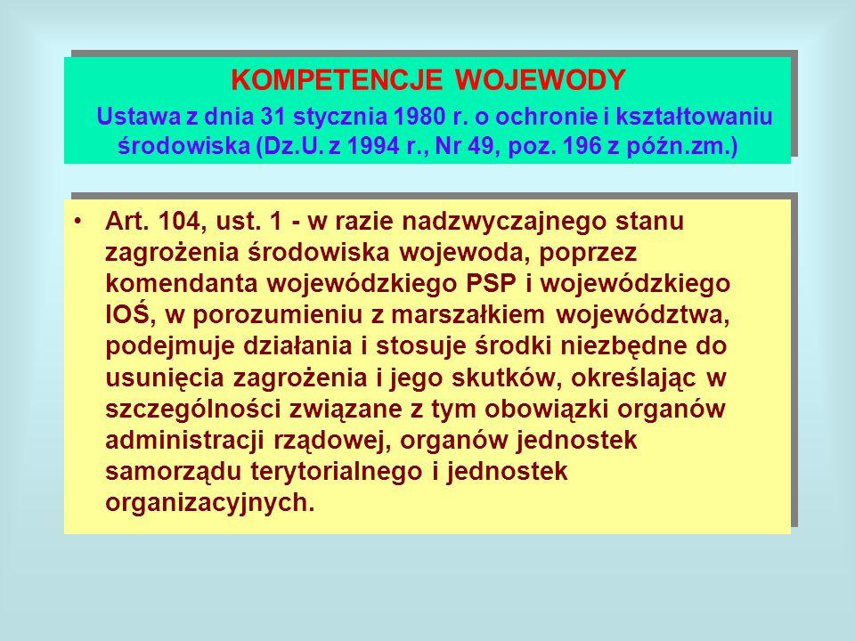 KOMPETENCJE WOJEWODY Ustawa z dnia 31 stycznia 1980 r. o ochronie i kształtowaniu środowiska (Dz.U. z 1994 r., Nr 49, poz. 196 z późn.zm.) Art. 104, u