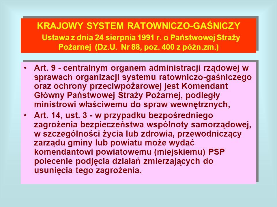 KRAJOWY SYSTEM RATOWNICZO-GAŚNICZY Ustawa z dnia 24 sierpnia 1991 r. o Państwowej Straży Pożarnej (Dz.U. Nr 88, poz. 400 z późn.zm.) Art. 9 - centraln
