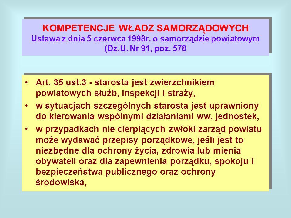 KOMPETENCJE WŁADZ SAMORZĄDOWYCH Ustawa z dnia 5 czerwca 1998r. o samorządzie powiatowym (Dz.U. Nr 91, poz. 578 Art. 35 ust.3 - starosta jest zwierzchn
