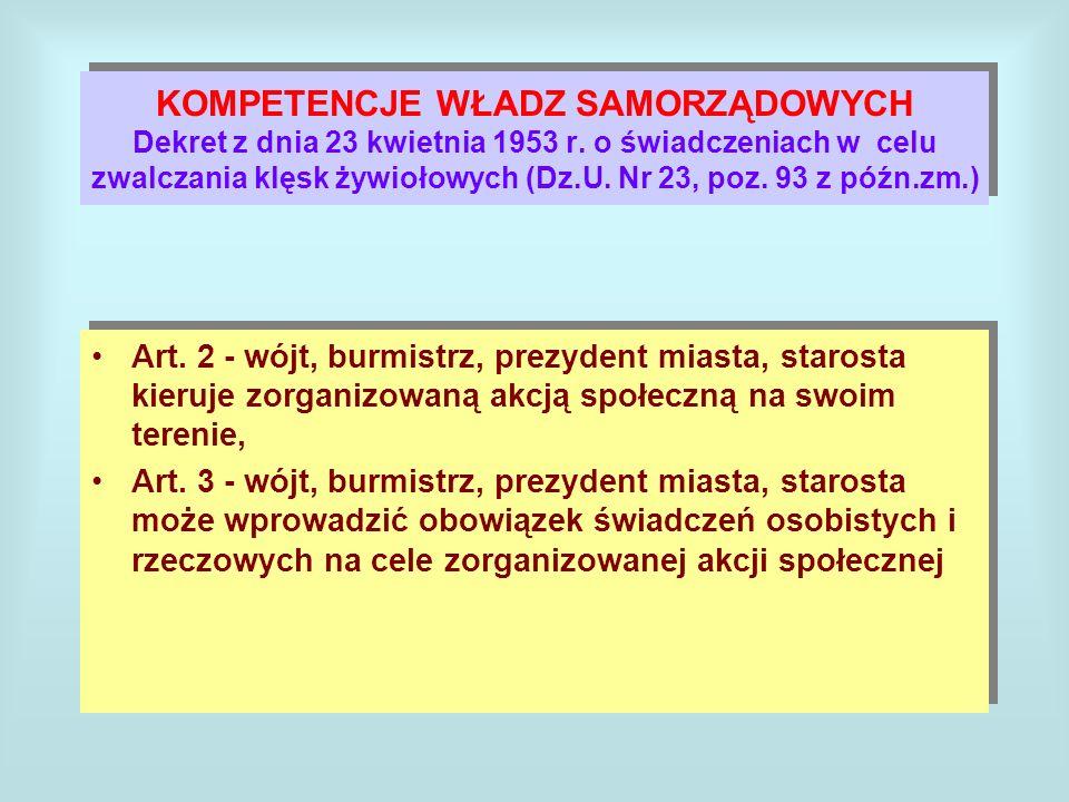KOMPETENCJE WŁADZ SAMORZĄDOWYCH Dekret z dnia 23 kwietnia 1953 r. o świadczeniach w celu zwalczania klęsk żywiołowych (Dz.U. Nr 23, poz. 93 z późn.zm.