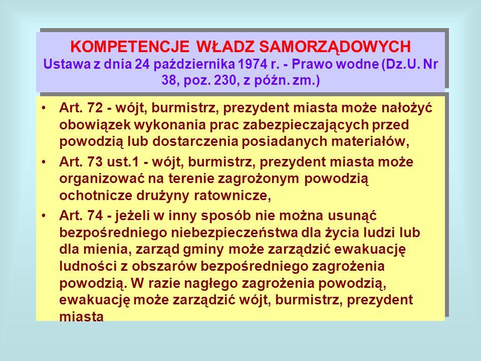 KOMPETENCJE WŁADZ SAMORZĄDOWYCH Ustawa z dnia 24 października 1974 r. - Prawo wodne (Dz.U. Nr 38, poz. 230, z późn. zm.) Art. 72 - wójt, burmistrz, pr