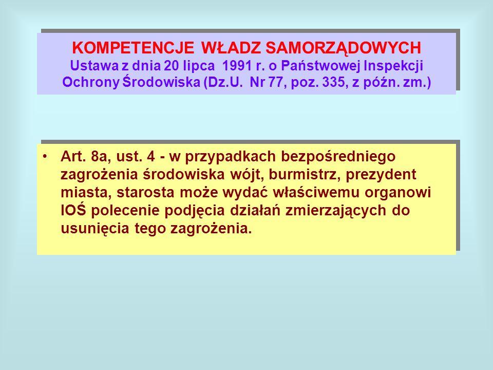 KOMPETENCJE WŁADZ SAMORZĄDOWYCH Ustawa z dnia 20 lipca 1991 r. o Państwowej Inspekcji Ochrony Środowiska (Dz.U. Nr 77, poz. 335, z późn. zm.) Art. 8a,