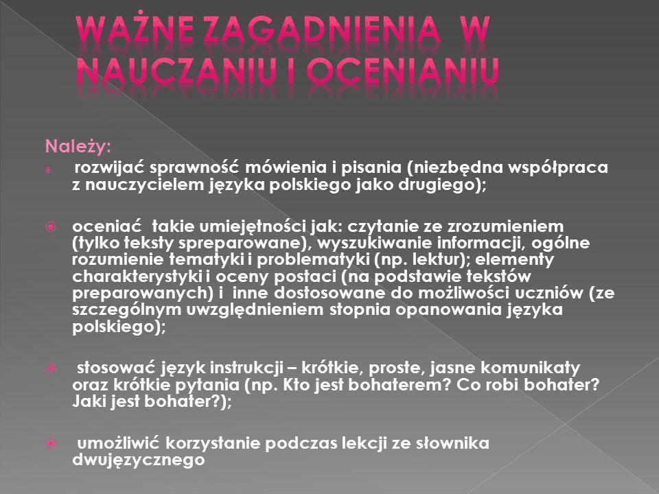 Należy: rozwijać sprawność mówienia i pisania (niezbędna współpraca z nauczycielem języka polskiego jako drugiego); oceniać takie umiejętności jak: cz