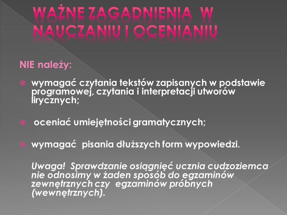 NIE należy: wymagać czytania tekstów zapisanych w podstawie programowej, czytania i interpretacji utworów lirycznych; oceniać umiejętności gramatyczny
