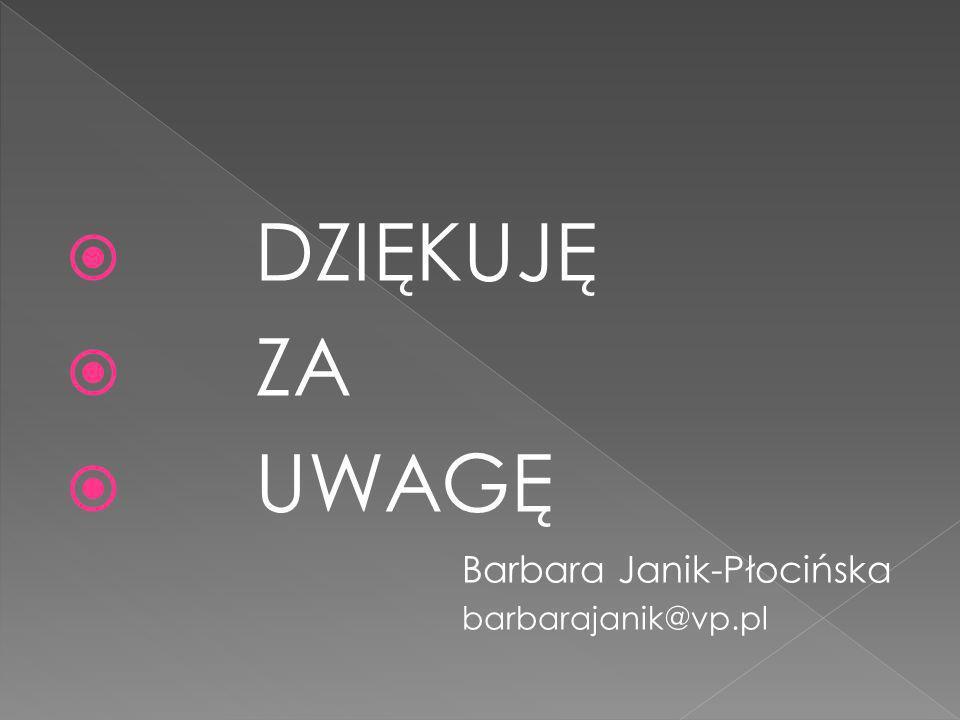 DZIĘKUJĘ ZA UWAGĘ Barbara Janik-Płocińska barbarajanik@vp.pl