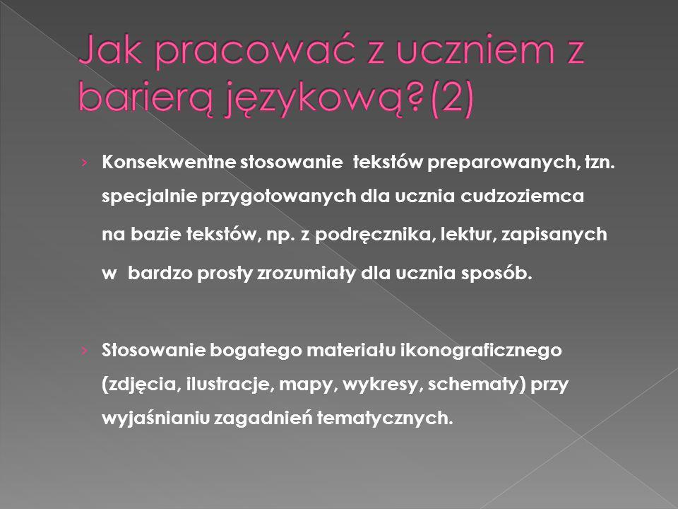 Konsekwentne stosowanie tekstów preparowanych, tzn. specjalnie przygotowanych dla ucznia cudzoziemca na bazie tekstów, np. z podręcznika, lektur, zapi