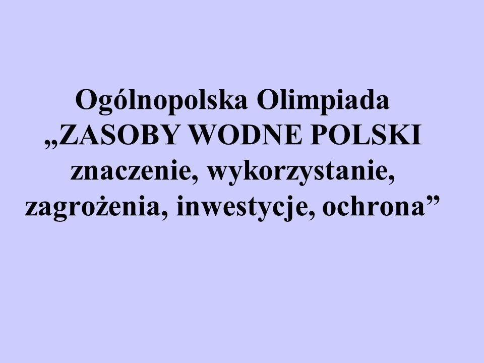 Ogólnopolska Olimpiada ZASOBY WODNE POLSKI znaczenie, wykorzystanie, zagrożenia, inwestycje, ochrona