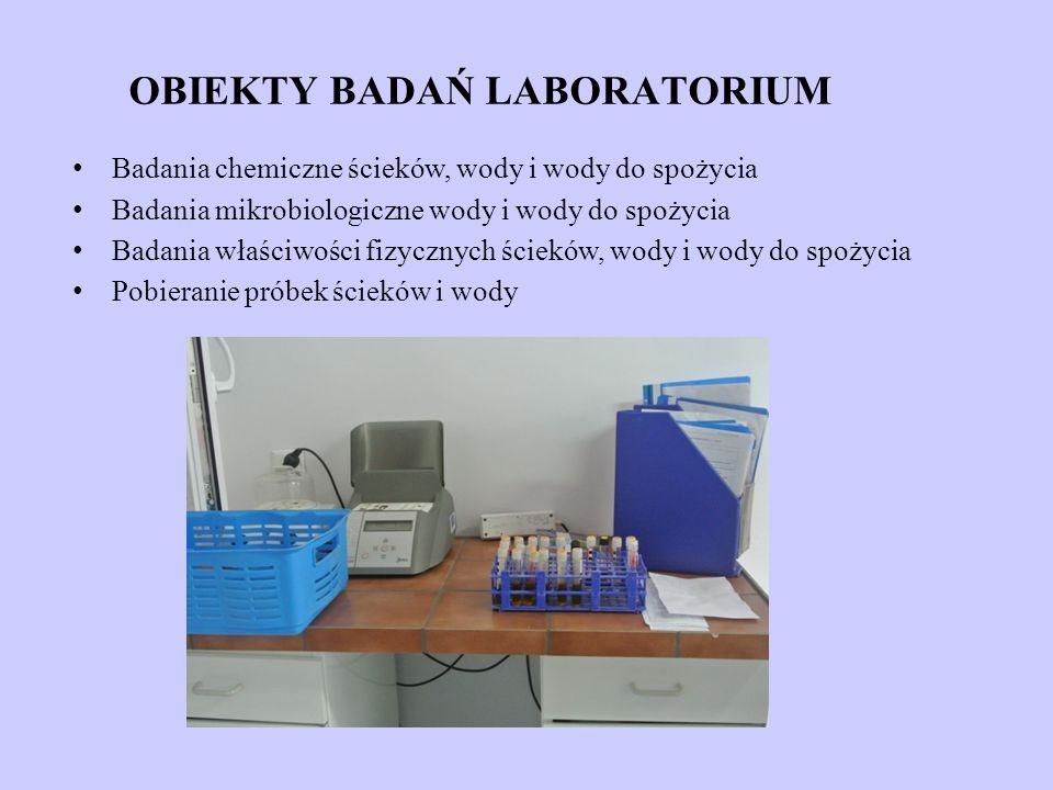 OBIEKTY BADAŃ LABORATORIUM Badania chemiczne ścieków, wody i wody do spożycia Badania mikrobiologiczne wody i wody do spożycia Badania właściwości fiz