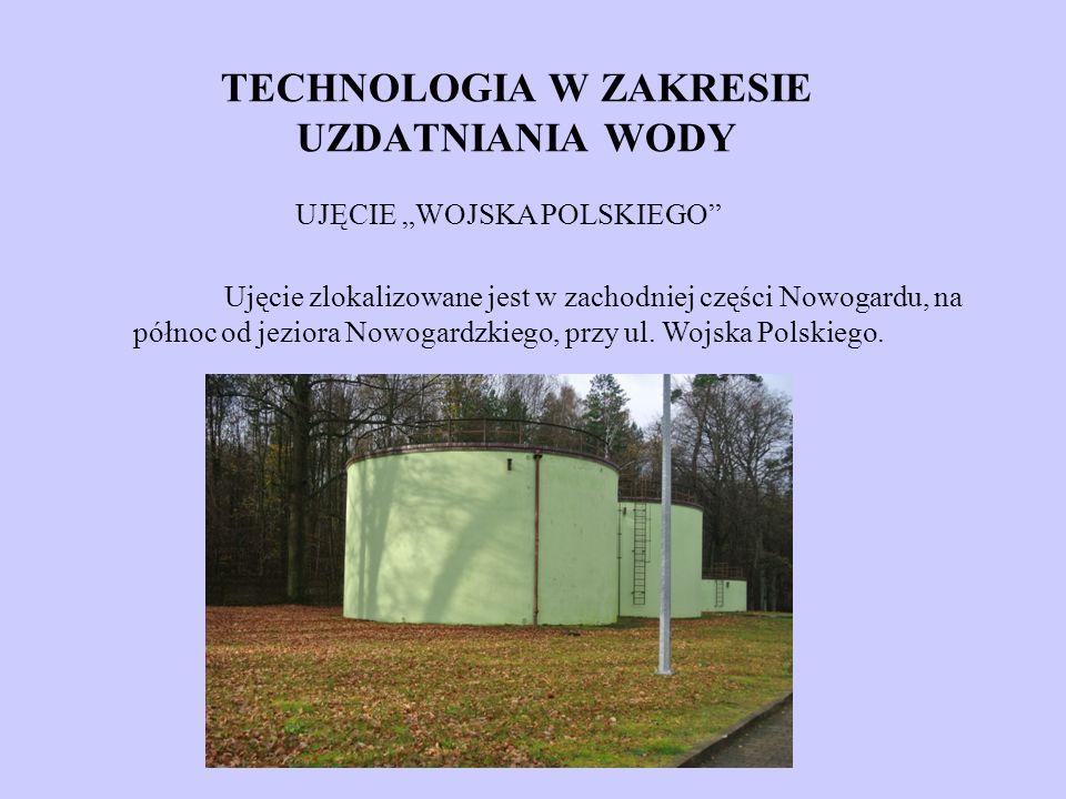 TECHNOLOGIA W ZAKRESIE UZDATNIANIA WODY UJĘCIE WOJSKA POLSKIEGO Ujęcie zlokalizowane jest w zachodniej części Nowogardu, na północ od jeziora Nowogard