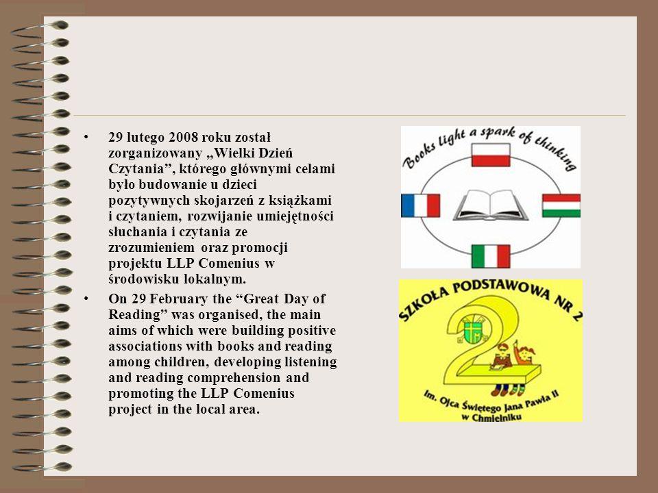 29 lutego 2008 roku został zorganizowany Wielki Dzień Czytania, którego głównymi celami było budowanie u dzieci pozytywnych skojarzeń z książkami i czytaniem, rozwijanie umiejętności słuchania i czytania ze zrozumieniem oraz promocji projektu LLP Comenius w środowisku lokalnym.