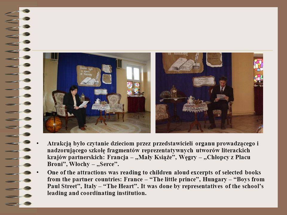 Atrakcją było czytanie dzieciom przez przedstawicieli organu prowadzącego i nadzorującego szkołę fragmentów reprezentatywnych utworów literackich krajów partnerskich: Francja – Mały Książe, Węgry – Chłopcy z Placu Broni, Włochy – Serce.
