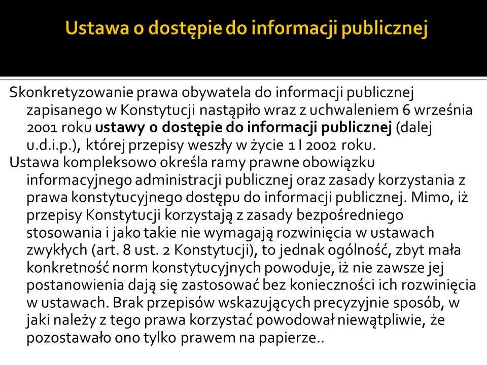 Skonkretyzowanie prawa obywatela do informacji publicznej zapisanego w Konstytucji nastąpiło wraz z uchwaleniem 6 września 2001 roku ustawy o dostępie