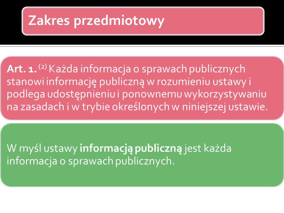 Zakres przedmiotowy Art. 1. (2) Każda informacja o sprawach publicznych stanowi informację publiczną w rozumieniu ustawy i podlega udostępnieniu i pon