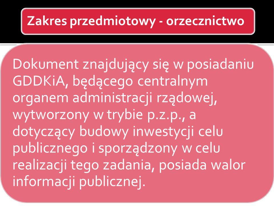 Zakres przedmiotowy - orzecznictwo Dokument znajdujący się w posiadaniu GDDKiA, będącego centralnym organem administracji rządowej, wytworzony w trybi