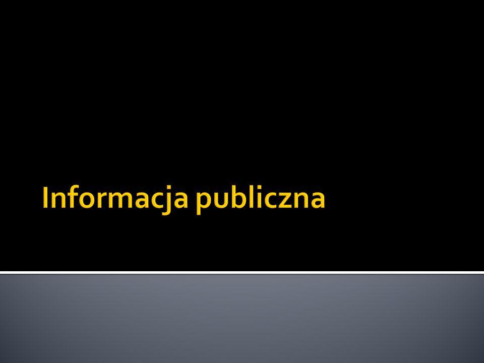 Informacja publiczna – źródła prawa Prawo europejskieKonstytucja RPUstawa o dostępie do informacji publicznejUstawy odrębneRegulaminy Sejmu i SenatuInne akty normatywn