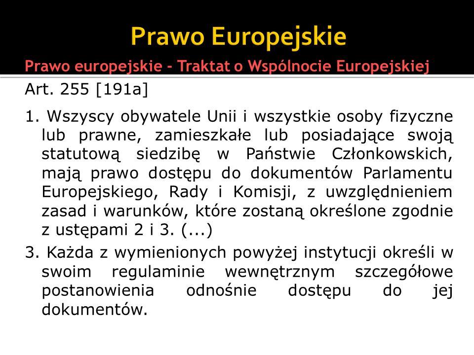 Prawo europejskie - Traktat o Wspólnocie Europejskiej Art. 255 [191a] 1. Wszyscy obywatele Unii i wszystkie osoby fizyczne lub prawne, zamieszkałe lub