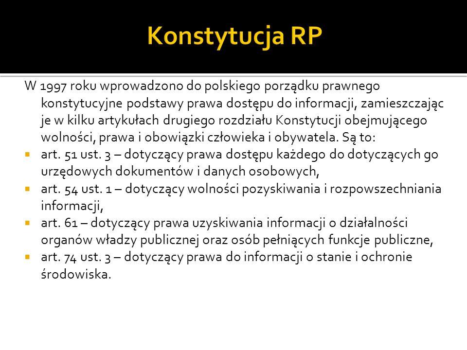 W 1997 roku wprowadzono do polskiego porządku prawnego konstytucyjne podstawy prawa dostępu do informacji, zamieszczając je w kilku artykułach drugieg