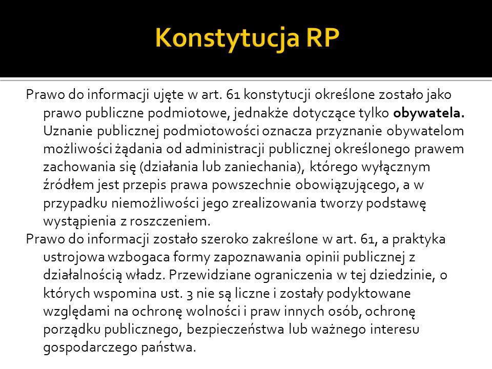 Prawo do informacji ujęte w art. 61 konstytucji określone zostało jako prawo publiczne podmiotowe, jednakże dotyczące tylko obywatela. Uznanie publicz