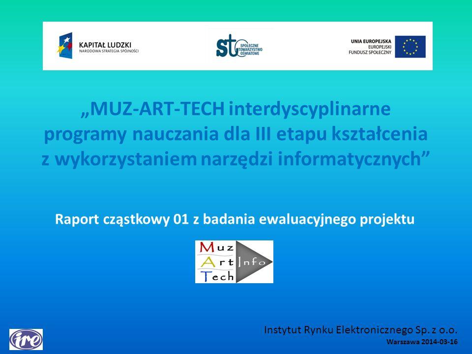 MUZ-ART-TECH interdyscyplinarne programy nauczania dla III etapu kształcenia z wykorzystaniem narzędzi informatycznych Raport cząstkowy 01 z badania ewaluacyjnego projektu Instytut Rynku Elektronicznego Sp.