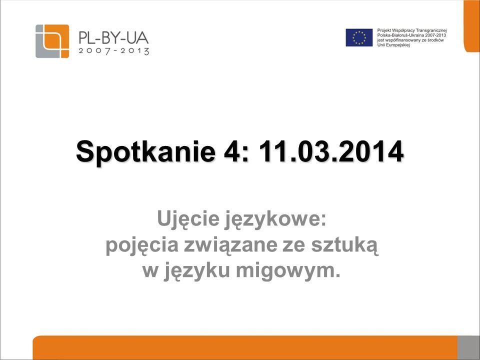 Spotkanie 4: 11.03.2014 Ujęcie językowe: pojęcia związane ze sztuką w języku migowym.