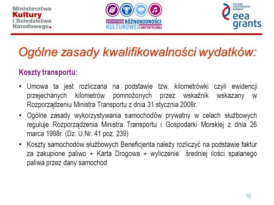 16 Ogólne zasady kwalifikowalności wydatków: Koszty transportu: Umowa ta jest rozliczana na podstawie tzw. kilometrówki czyli ewidencji przejechanych