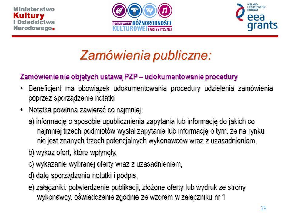 29 Zamówienia publiczne: Zamówienie nie objętych ustawą PZP – udokumentowanie procedury Beneficjent ma obowiązek udokumentowania procedury udzielenia