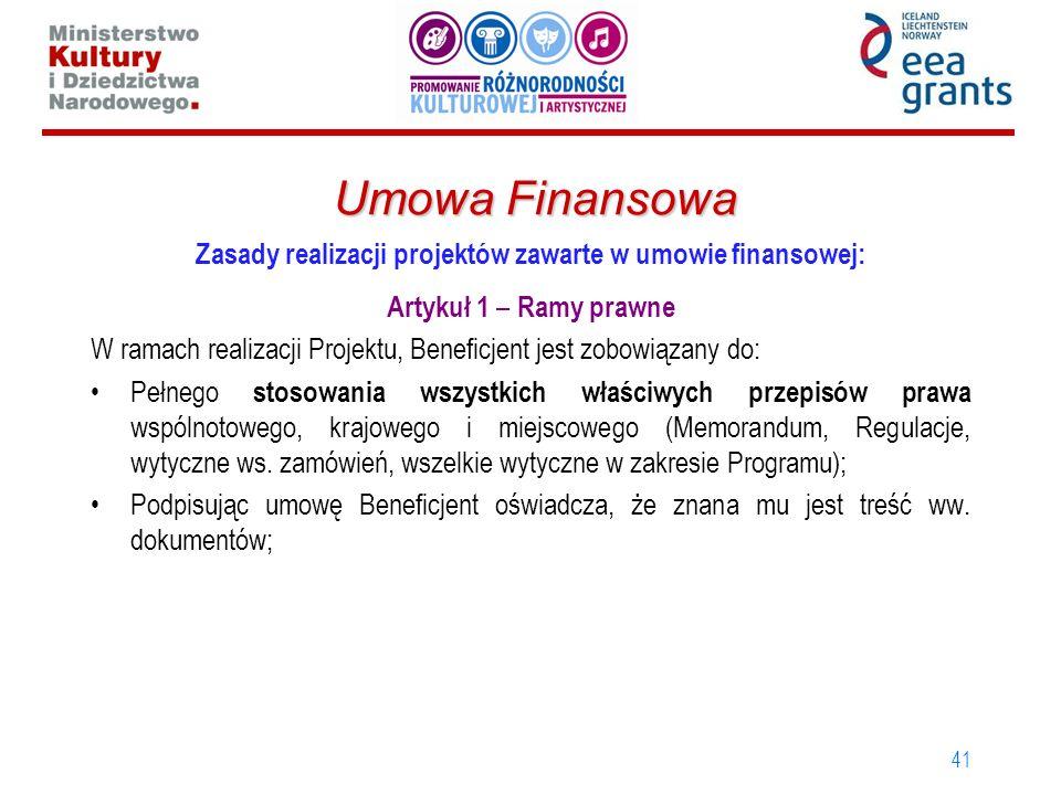41 Umowa Finansowa Zasady realizacji projektów zawarte w umowie finansowej: Artykuł 1 – Ramy prawne W ramach realizacji Projektu, Beneficjent jest zob
