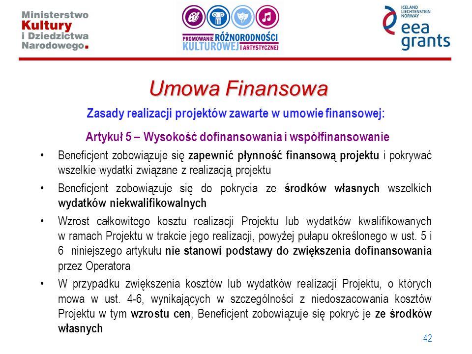 42 Umowa Finansowa Zasady realizacji projektów zawarte w umowie finansowej: Artykuł 5 – Wysokość dofinansowania i współfinansowanie Beneficjent zobowi