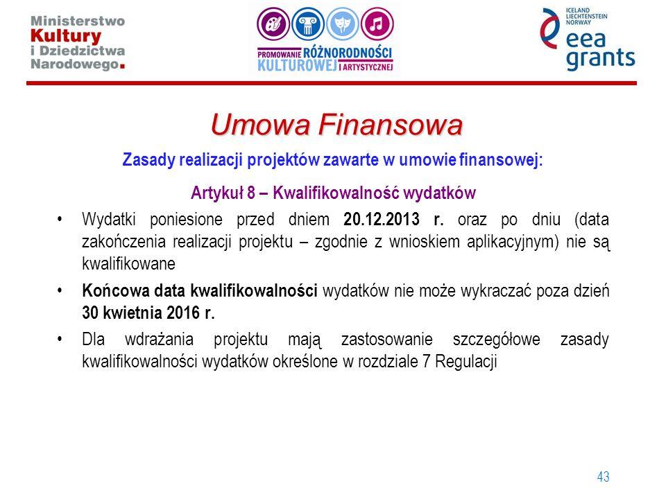 43 Umowa Finansowa Zasady realizacji projektów zawarte w umowie finansowej: Artykuł 8 – Kwalifikowalność wydatków Wydatki poniesione przed dniem 20.12