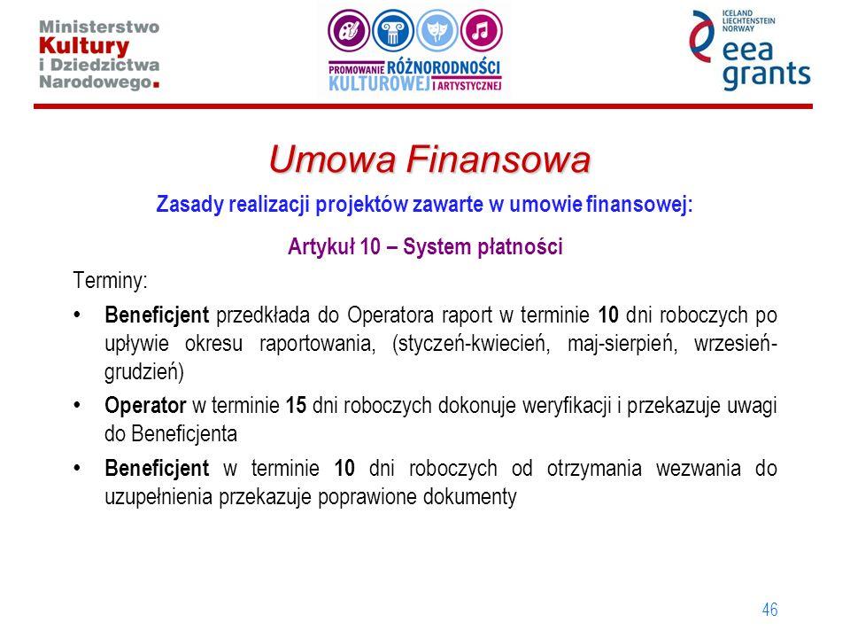 46 Umowa Finansowa Zasady realizacji projektów zawarte w umowie finansowej: Artykuł 10 – System płatności Terminy: Beneficjent przedkłada do Operatora