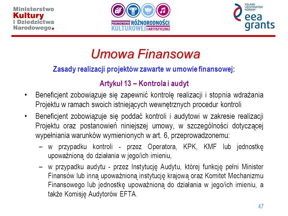 47 Umowa Finansowa Zasady realizacji projektów zawarte w umowie finansowej: Artykuł 13 – Kontrola i audyt Beneficjent zobowiązuje się zapewnić kontrol