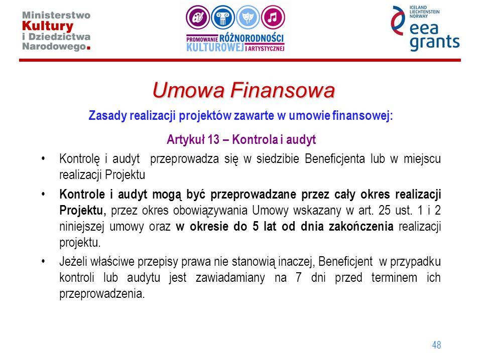 48 Umowa Finansowa Zasady realizacji projektów zawarte w umowie finansowej: Artykuł 13 – Kontrola i audyt Kontrolę i audyt przeprowadza się w siedzibi