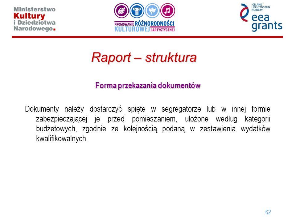 62 Raport – struktura Forma przekazania dokumentów Dokumenty należy dostarczyć spięte w segregatorze lub w innej formie zabezpieczającej je przed pomi