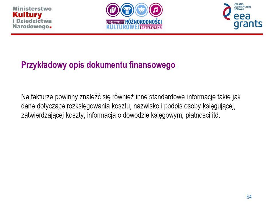 64 Przykładowy opis dokumentu finansowego Na fakturze powinny znaleźć się również inne standardowe informacje takie jak dane dotyczące rozksięgowania kosztu, nazwisko i podpis osoby księgującej, zatwierdzającej koszty, informacja o dowodzie księgowym, płatności itd.