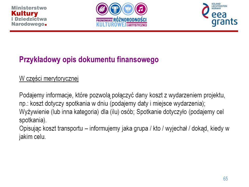 65 Przykładowy opis dokumentu finansowego W części merytorycznej Podajemy informacje, które pozwolą połączyć dany koszt z wydarzeniem projektu, np.: k