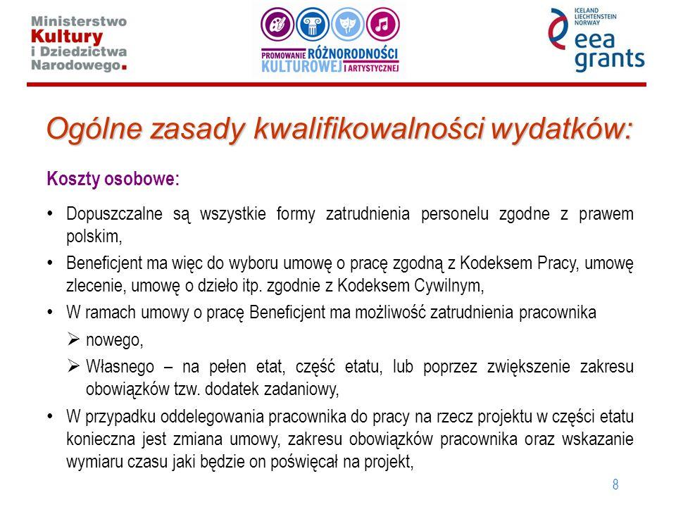 8 Ogólne zasady kwalifikowalności wydatków: Koszty osobowe: Dopuszczalne są wszystkie formy zatrudnienia personelu zgodne z prawem polskim, Beneficjent ma więc do wyboru umowę o pracę zgodną z Kodeksem Pracy, umowę zlecenie, umowę o dzieło itp.