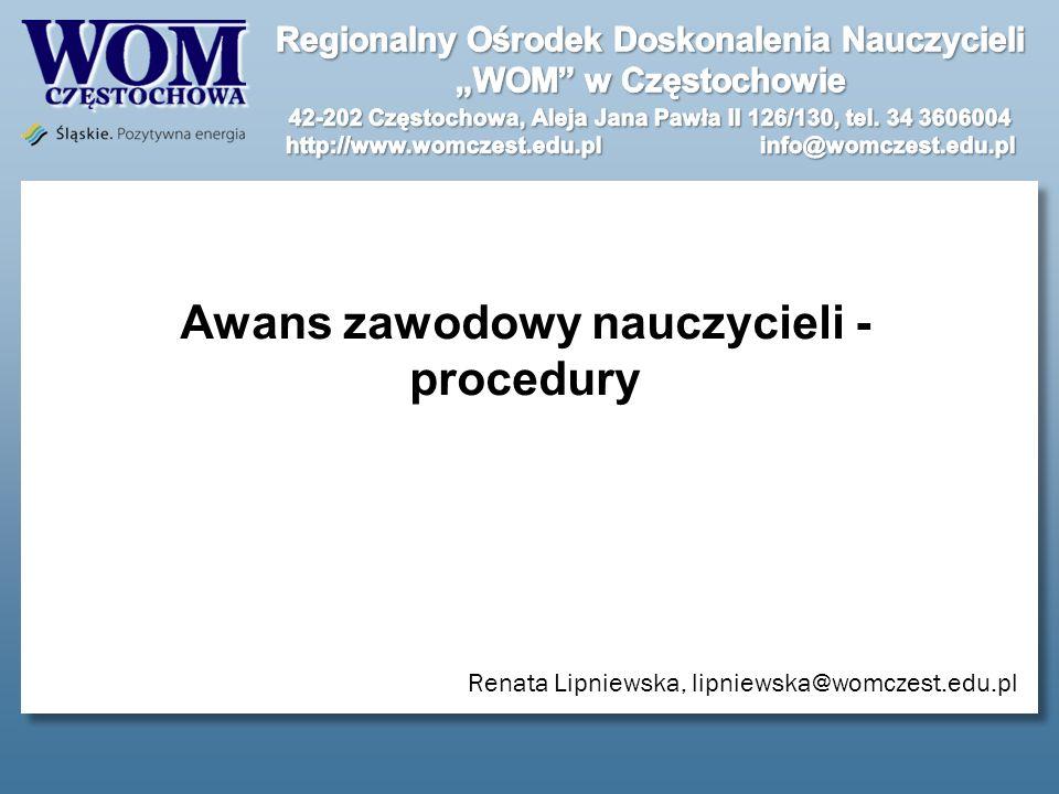 Awans zawodowy nauczycieli - procedury Renata Lipniewska, lipniewska@womczest.edu.pl