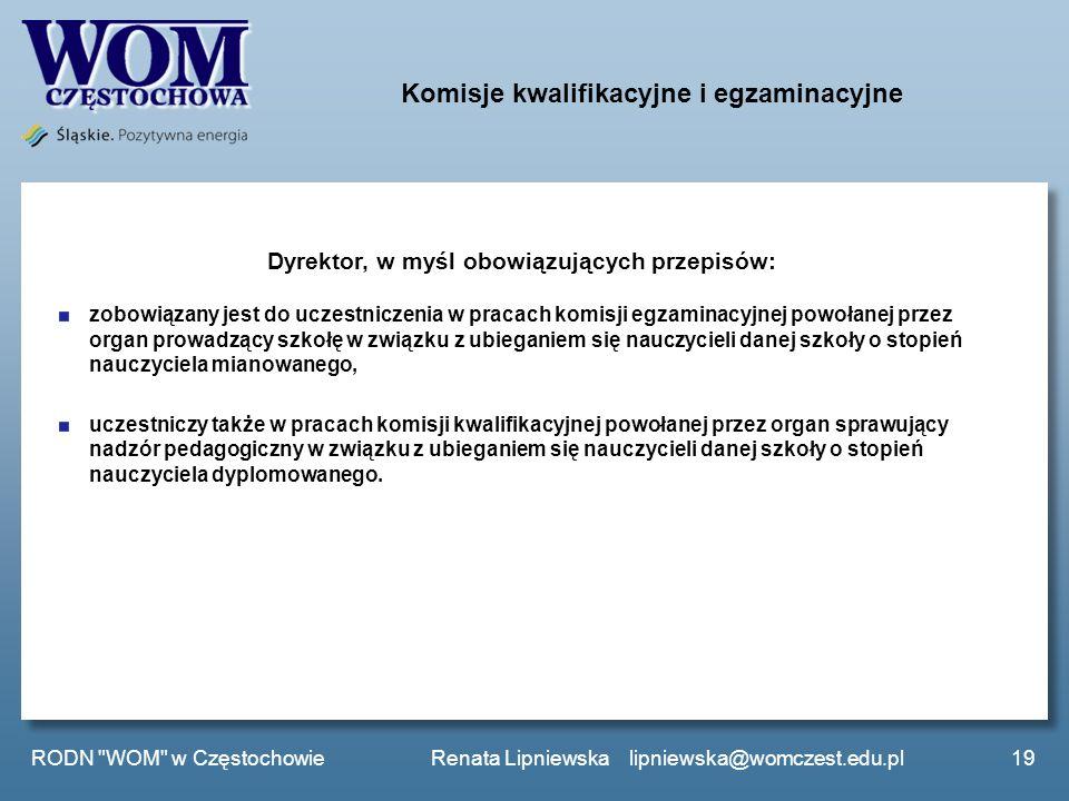 Komisje kwalifikacyjne i egzaminacyjne Dyrektor, w myśl obowiązujących przepisów: zobowiązany jest do uczestniczenia w pracach komisji egzaminacyjnej