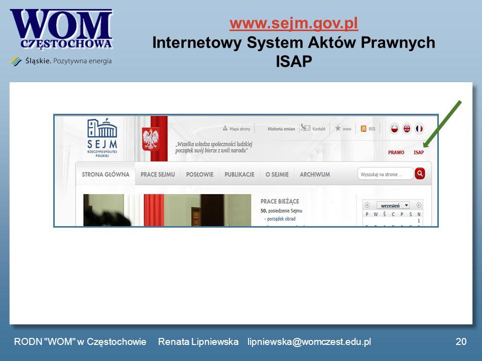 www.sejm.gov.pl www.sejm.gov.pl Internetowy System Aktów Prawnych ISAP RODN WOM w Częstochowie Renata Lipniewska lipniewska@womczest.edu.pl20