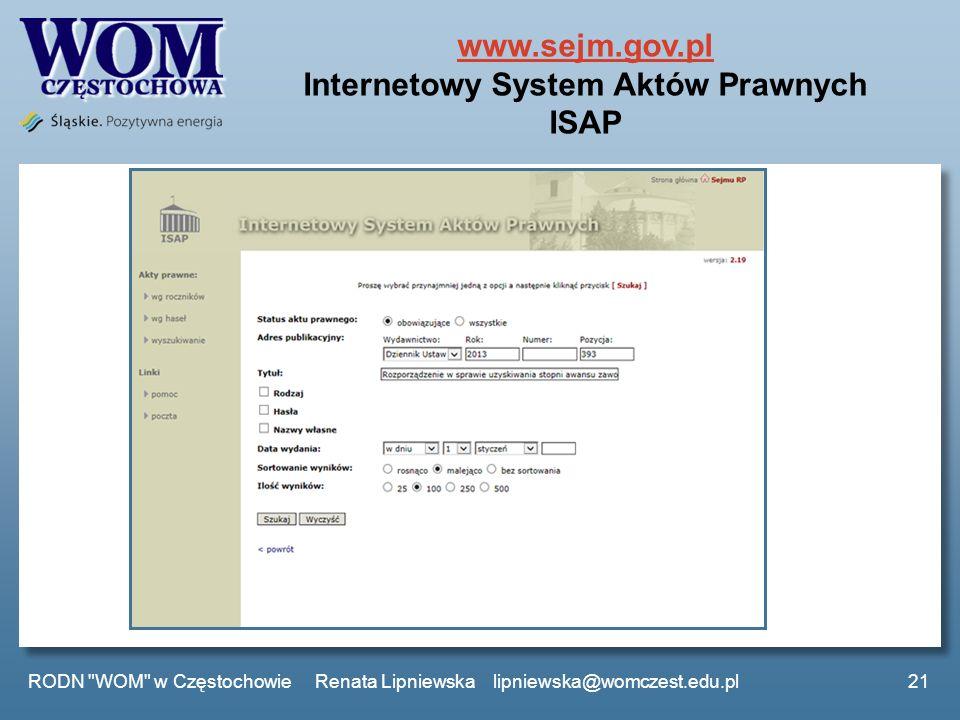 www.sejm.gov.pl www.sejm.gov.pl Internetowy System Aktów Prawnych ISAP RODN WOM w Częstochowie Renata Lipniewska lipniewska@womczest.edu.pl21