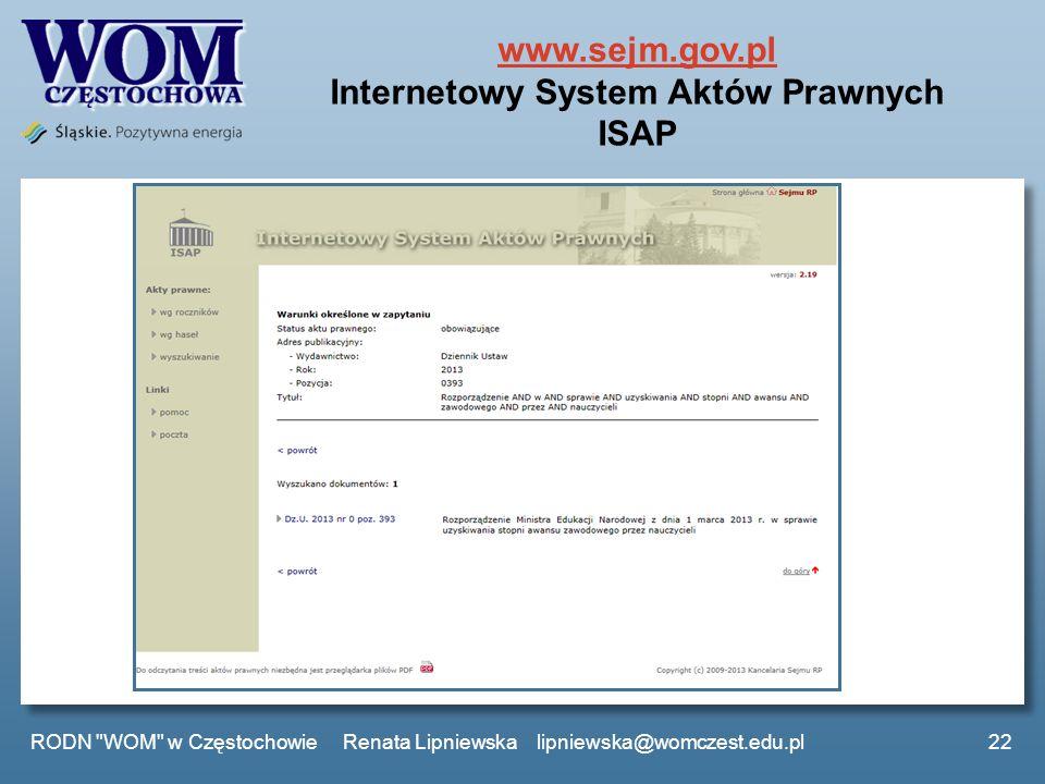 www.sejm.gov.pl www.sejm.gov.pl Internetowy System Aktów Prawnych ISAP RODN WOM w Częstochowie Renata Lipniewska lipniewska@womczest.edu.pl22
