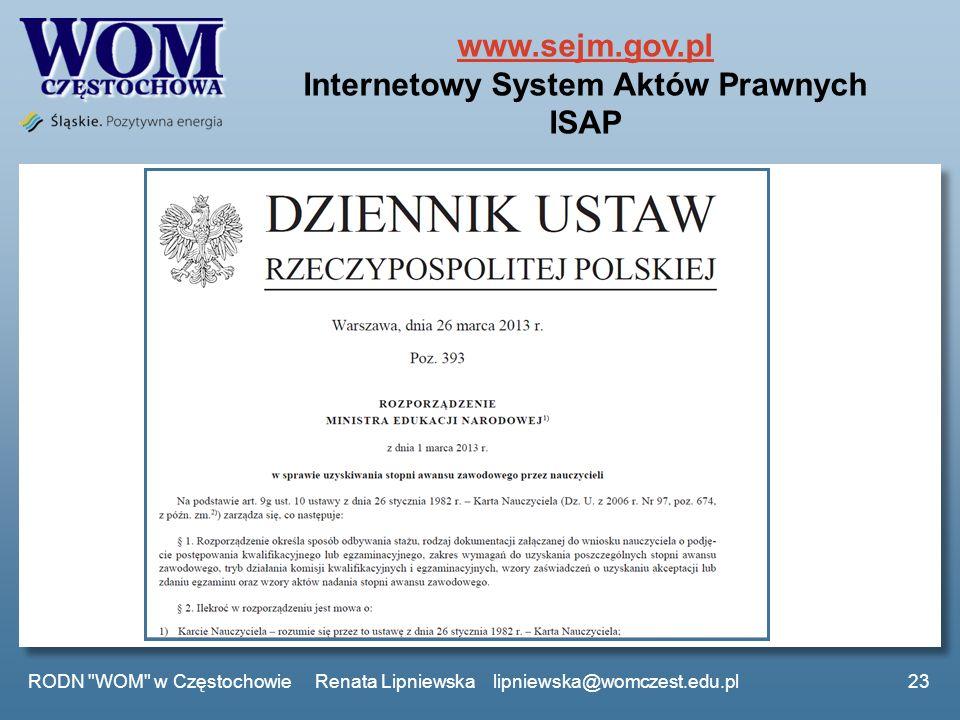 www.sejm.gov.pl www.sejm.gov.pl Internetowy System Aktów Prawnych ISAP RODN WOM w Częstochowie Renata Lipniewska lipniewska@womczest.edu.pl23