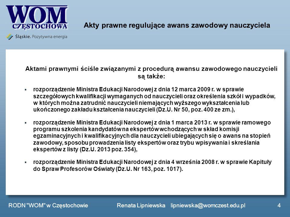 Aktami prawnymi ściśle związanymi z procedurą awansu zawodowego nauczycieli są także: rozporządzenie Ministra Edukacji Narodowej z dnia 12 marca 2009