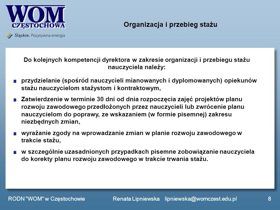 Organizacja i przebieg stażu Do kolejnych kompetencji dyrektora w zakresie organizacji i przebiegu stażu nauczyciela należy: przydzielanie (spośród na