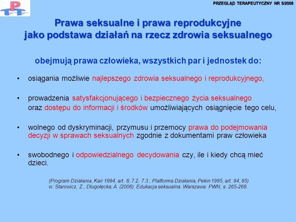Prawa seksualne i prawa reprodukcyjne jako podstawa działań na rzecz zdrowia seksualnego obejmują prawa człowieka, wszystkich par i jednostek do: osiągania możliwie najlepszego zdrowia seksualnego i reprodukcyjnego, prowadzenia satysfakcjonującego i bezpiecznego życia seksualnego oraz dostępu do informacji i środków umożliwiających osiągnięcie tego celu, wolnego od dyskryminacji, przymusu i przemocy prawa do podejmowania decyzji w sprawach seksualnych zgodnie z dokumentami praw człowieka swobodnego i odpowiedzialnego decydowania czy, ile i kiedy chcą mieć dzieci.