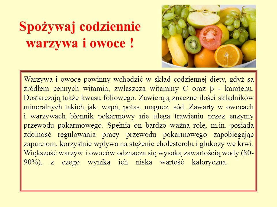 Warzywa i owoce powinny wchodzić w skład codziennej diety, gdyż są źródłem cennych witamin, zwłaszcza witaminy C oraz - karotenu. Dostarczają także kw