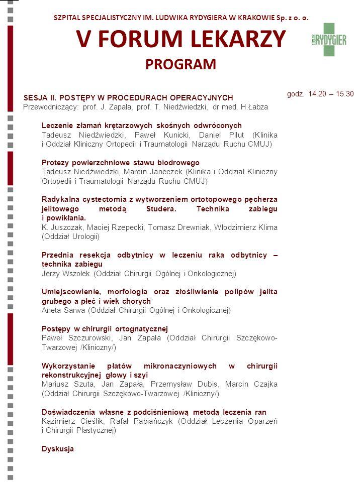 SESJA II. POSTĘPY W PROCEDURACH OPERACYJNYCH Przewodniczący: prof. J. Zapała, prof. T. Niedźwiedzki, dr med. H.Łabza Leczenie złamań krętarzowych skoś