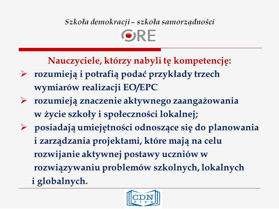 Szkoła demokracji – szkoła samorządności Nauczyciele, którzy nabyli tę kompetencję: rozumieją i potrafią podać przykłady trzech wymiarów realizacji EO