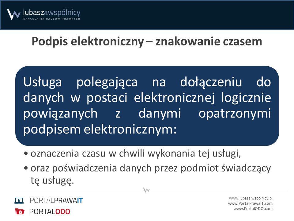 www.lubasziwspolnicy.pl www.PortalPrawaIT.com www.PortalODO.com Podpis elektroniczny – znakowanie czasem Usługa polegająca na dołączeniu do danych w p