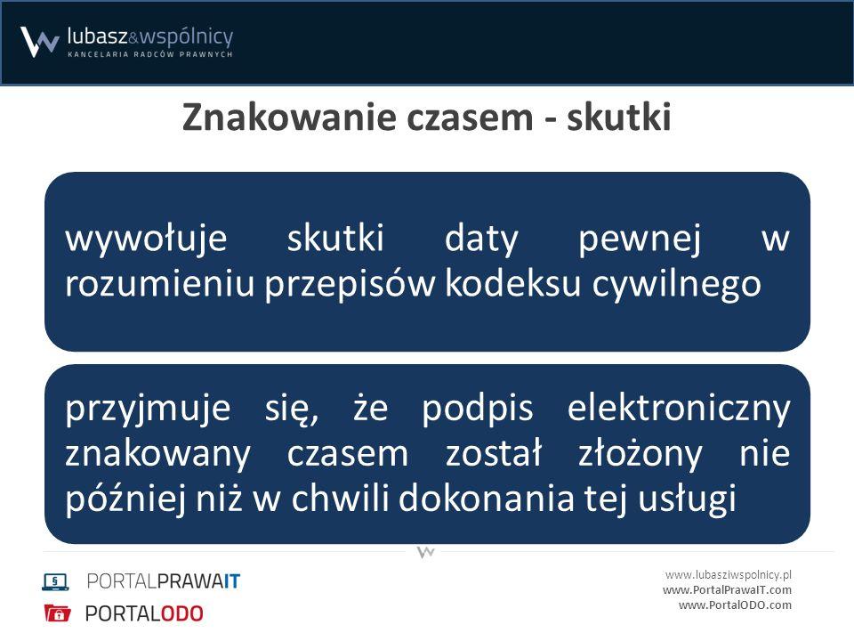 www.lubasziwspolnicy.pl www.PortalPrawaIT.com www.PortalODO.com Znakowanie czasem - skutki wywołuje skutki daty pewnej w rozumieniu przepisów kodeksu cywilnego przyjmuje się, że podpis elektroniczny znakowany czasem został złożony nie później niż w chwili dokonania tej usługi
